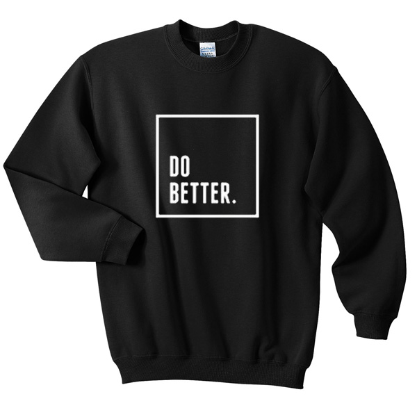 Do Better Sweatshirt